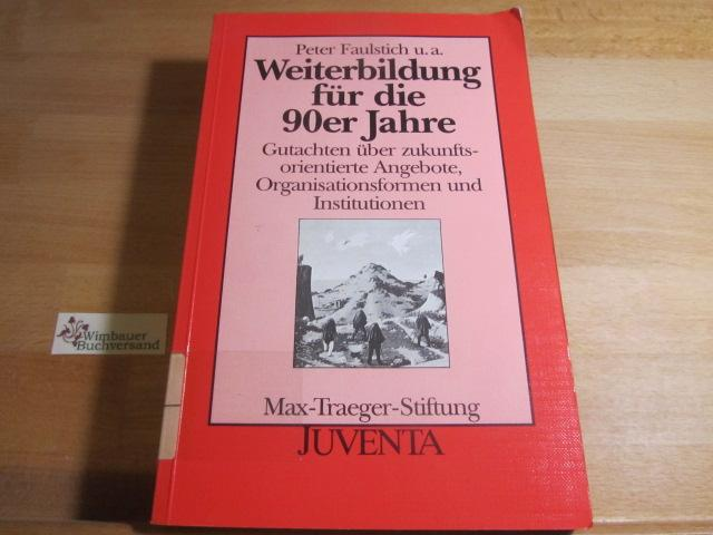 Weiterbildung für die 90er Jahre : Gutachten: Faulstich, Peter :