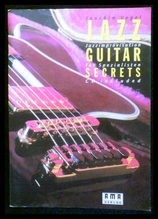 Jazz Guitar Secrets - Jazzimprovisation für Spezialisten: Vogel, Joachim: