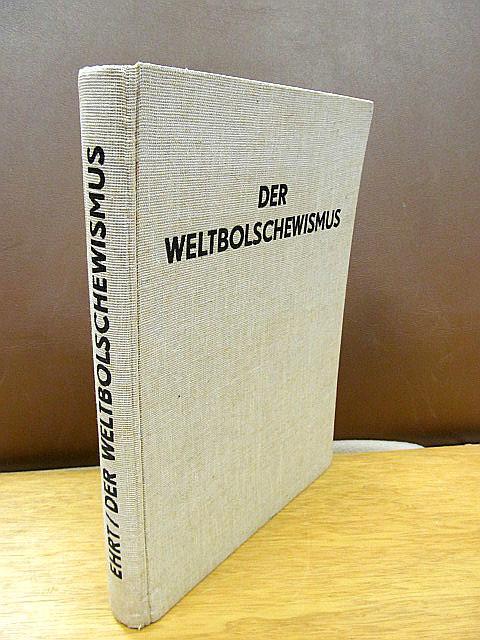 Der Weltbolschewismus. Ein internationales Gemeinschaftswerk über die: Ehrt, Dr. Adolf