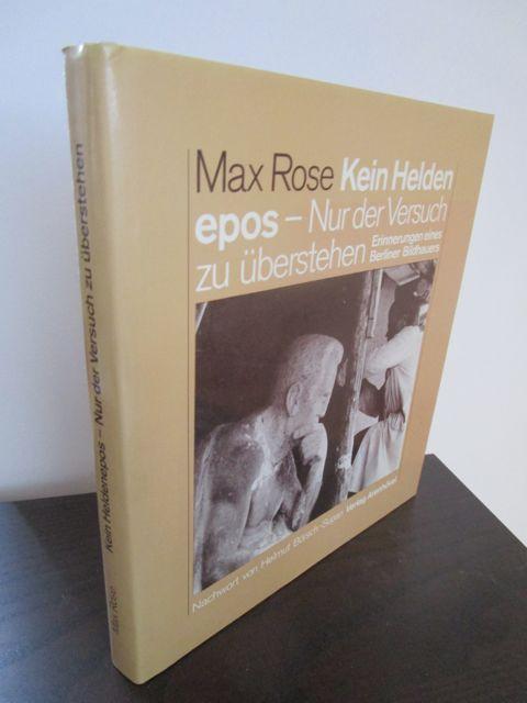 Kein Helden epos - Nur der Versuch: Rose, Max.