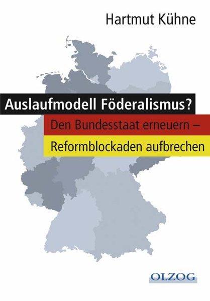 Auslaufmodell Föderalismus?: Den Bundesstaat erneuern - Reformblockaden: Kühne, Hartmut:
