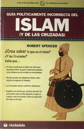Guia politicamente incorrecta del Islam (y de las Cruzadas) / The Politically Incorrect Guide to Islam (and the Crusades) - Spencer, Robert. Traducción : Diana Lerner.