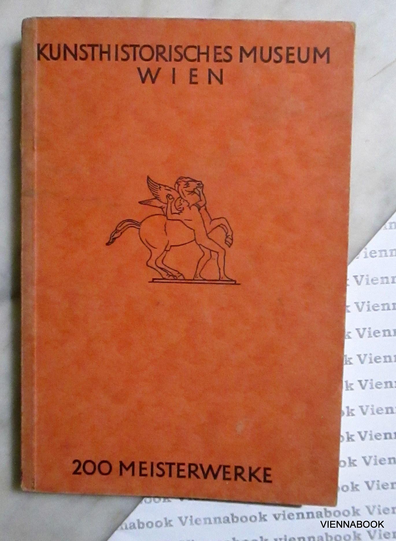 200 Meisterwerke. Führer durch die kunsthistorischen Sammlungen: Verein der Museumsfreunde
