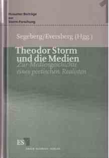 Theodor Storm und die Medien. Zur Mediengeschichte: Segeberg (Hg.), Harro,