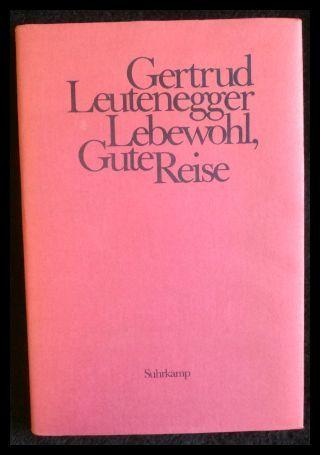 Gertrud Leutenegger Lebewohl, Gute Reise Ein dramatisches: Leutenegger, Gertrud: