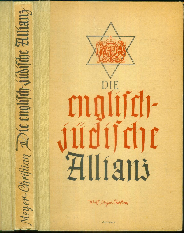 Die englisch-jüdische Allianz. Werden und Wirken der: MEYER-CHRISTIAN, Wolf:
