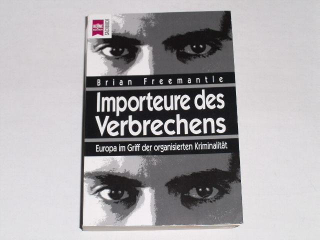 Importeure des Verbrechens. Europa im Griff der: Freemantle, Brian:
