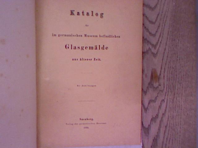 Katalog der im germanischen Museum befindlichen Glasgemäde: Essenwein, A. [Vorw.]:
