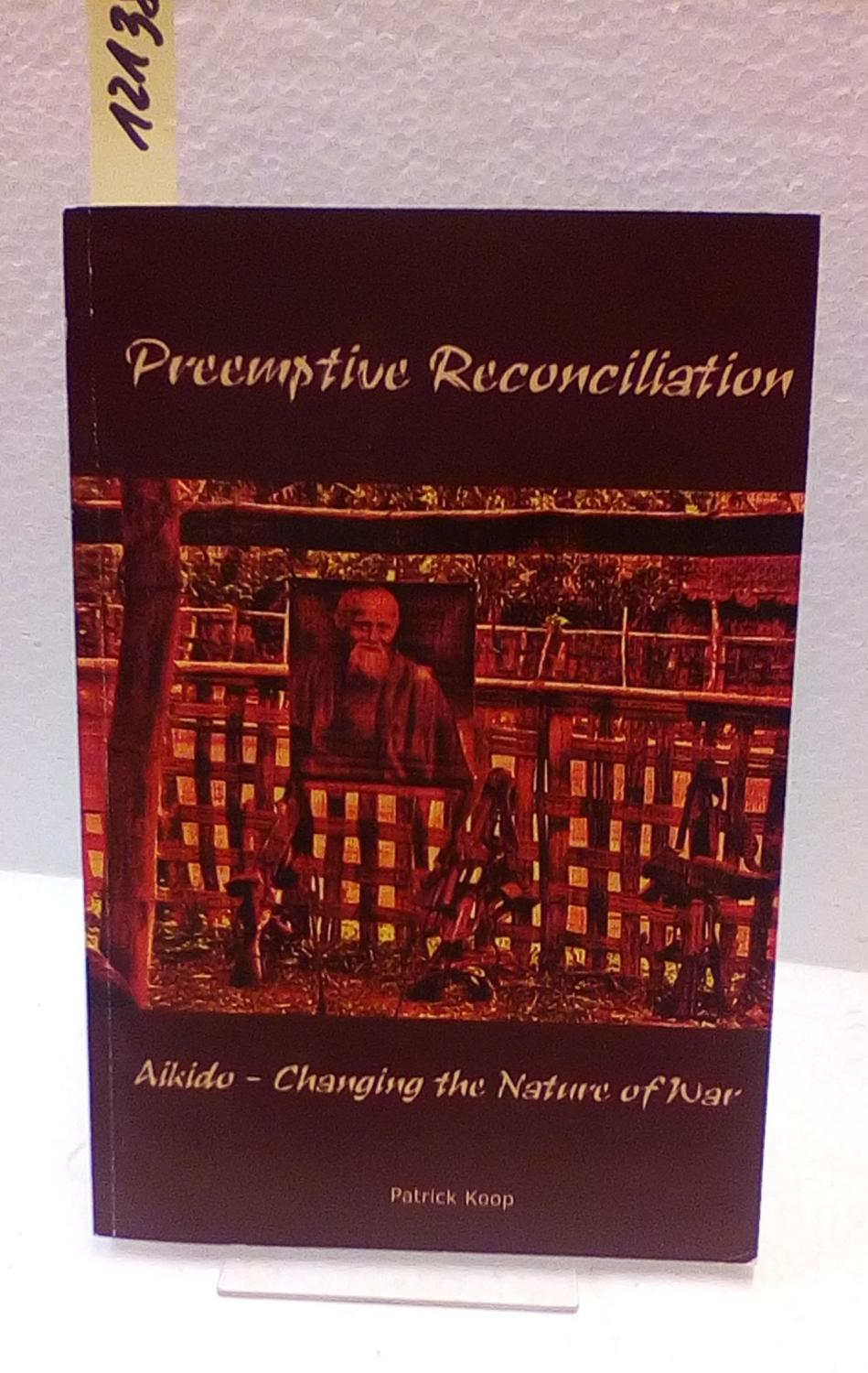 Preeemptive Reconciliation. Aikido - Changing the Nature: Koop, Patrick