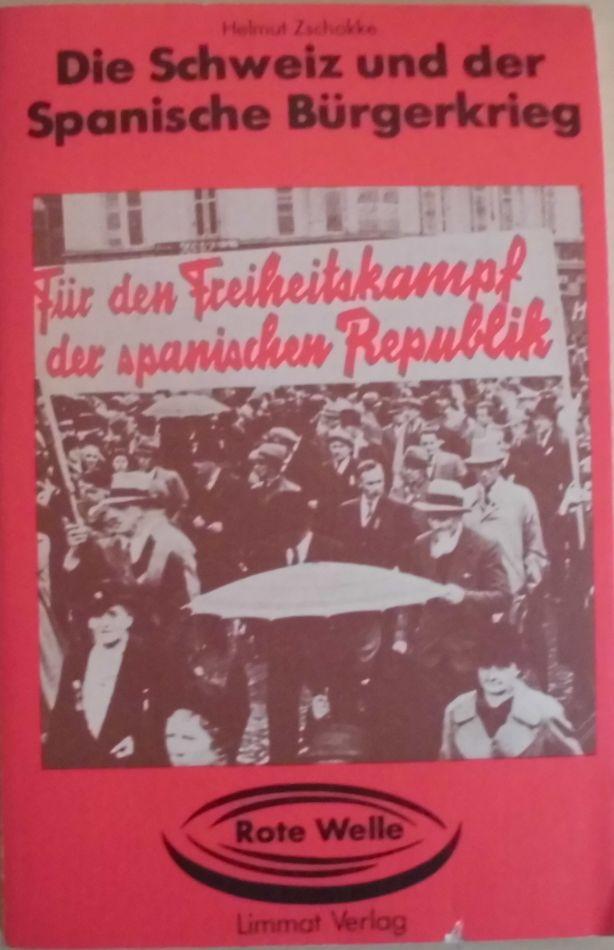 Die Schweiz und der Spanische Burgerkrieg - Zschokke, Helmut