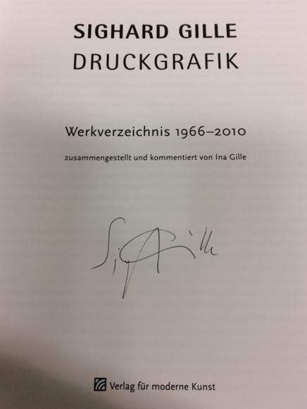 Sighard Gille. Druckgrafik. Werkverzeichnis 1966 - 2010. Zusammengestellt und kommentiert von Ina Gille. - Gille, Ina.