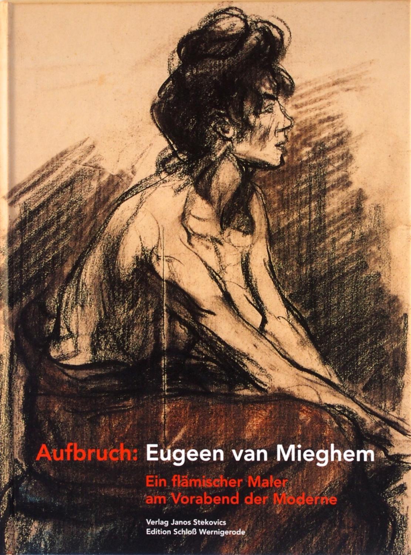 Aufbruch: Eugeen van Mieghem. 1875-1930. Ein flämischer: Martin-fritsch-kathe-kollwitz-museum-berlin-christian-juranek-ernst-barlach-haus-eugeen-van-mieghem-schloss-wernigerode-sebastian-giesen