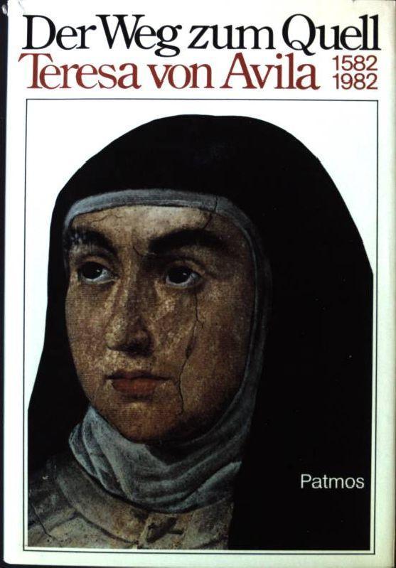 Der Weg zum Quell Teresa von Avila 1582 - 1982 - Kotschner, Joseph