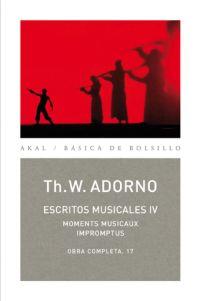 ESCRITOS MUSICALES, IV : MOMENTS MUSICAUX, IMPROMPTUS - ADORNO, THEODOR W.