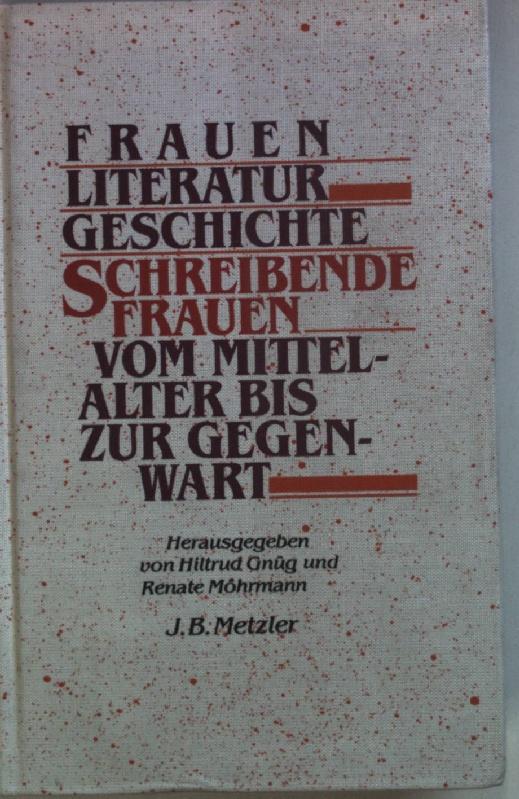 Frauen-Literatur-Geschichte : schreibende Frauen vom Mittelalter bis zur Gegenwart (SIGNIERTES EXEMPLAR) - Gnüg, Hiltrud (Hrsg.) und Renate Möhrmann