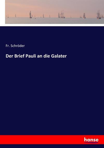 Der Brief Pauli an die Galater: Fr. Schröder