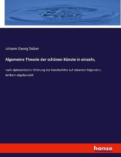 Algemeine Theorie der schönen Künste in einzeln,: Johann Georg Sulzer
