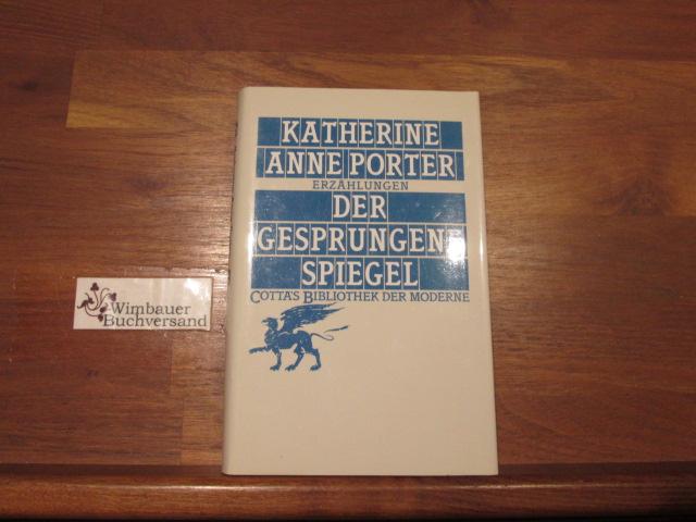 Der gesprungene Spiegel : Erzählungen. Aus d. Amerikan. von Helga Huisgen / Cottas Bibliothek der Moderne ; 19 - Porter, Katherine Anne