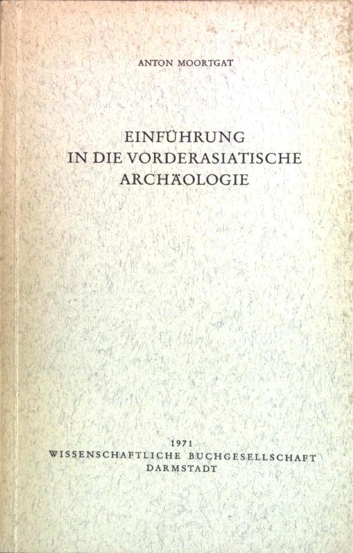Einführung in die vorderasiatische Archäologie. Die Altertumswissenschaft;: Moortgat, Anton: