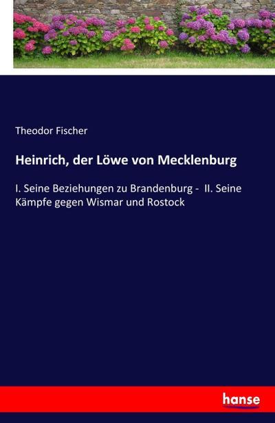 Heinrich, der Löwe von Mecklenburg : I.: Theodor Fischer