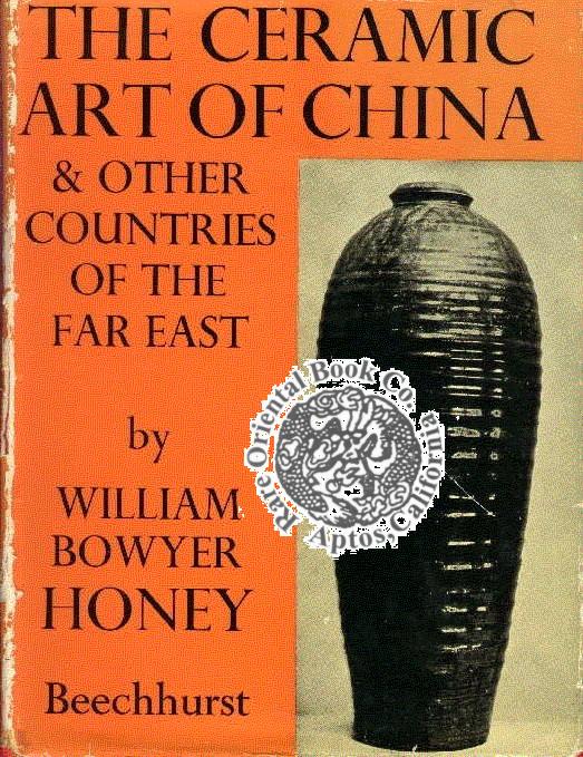 THE CERAMIC ART OF CHINA & OTHER: HONEY, William B.