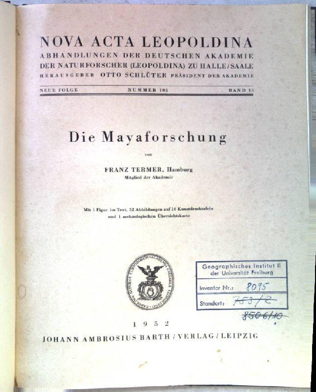Die Mayaforschung. Nova Acta Leopoldina. NF. Nr.105.: Termer, Franz: