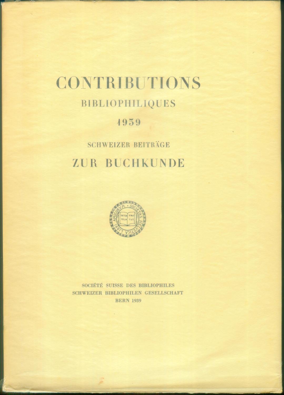Contributions bibliophiliques 1939 / Schweizer Beiträge zur: CONTRIBUTIONS BIBLIOPHILIQUES 1939