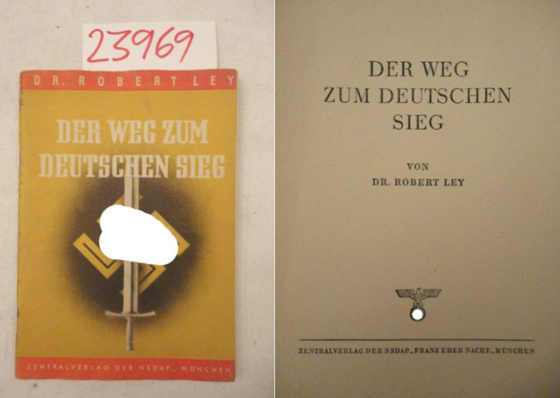 Der Weg zum deutschen Sieg Dieses Buch: Dr. Robert Ley: