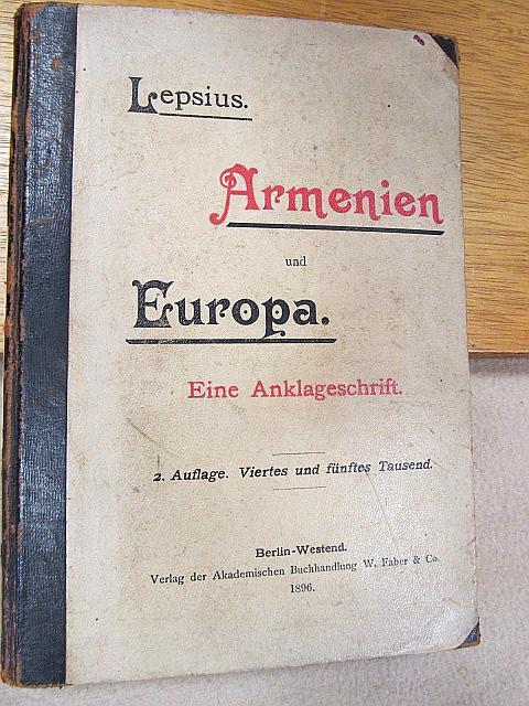Armenien und Europa. Eine Anklageschrift wider die: Lepsius, Johannes