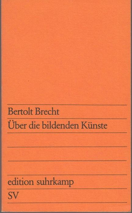 Über die bildenden Künste: Brecht, Bertolt