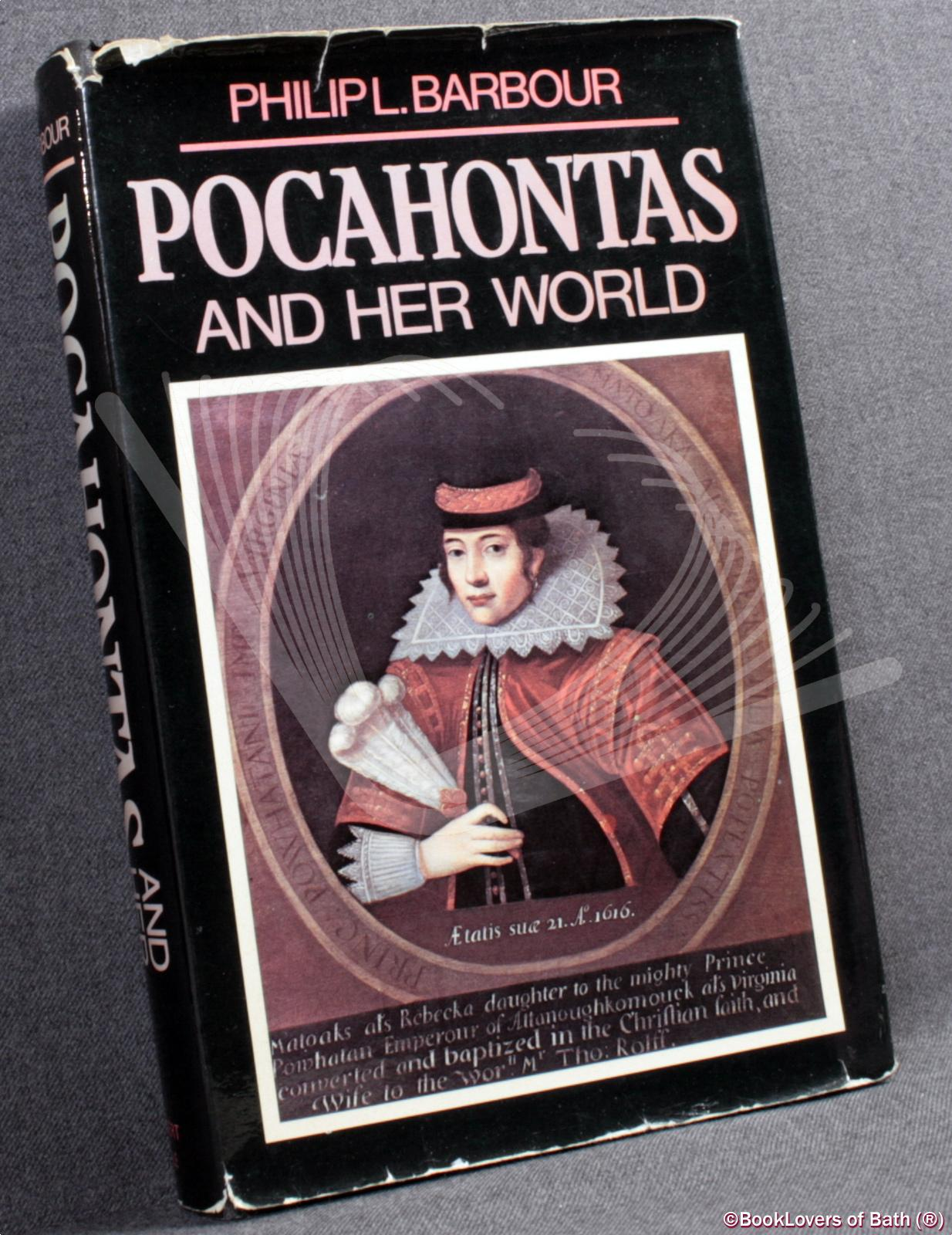 Pocahontas and Her World: A Chronicle of America's First Settlement in Which Is Related the Story of the Indians and the Englishmen - Particularly Captain John Smith, Captain Samuel Argall, and Master John Rolfe - Philip L. Barbour