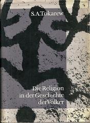 Die Religion in der Geschichte der Völker.: Tokarew, S. A.: