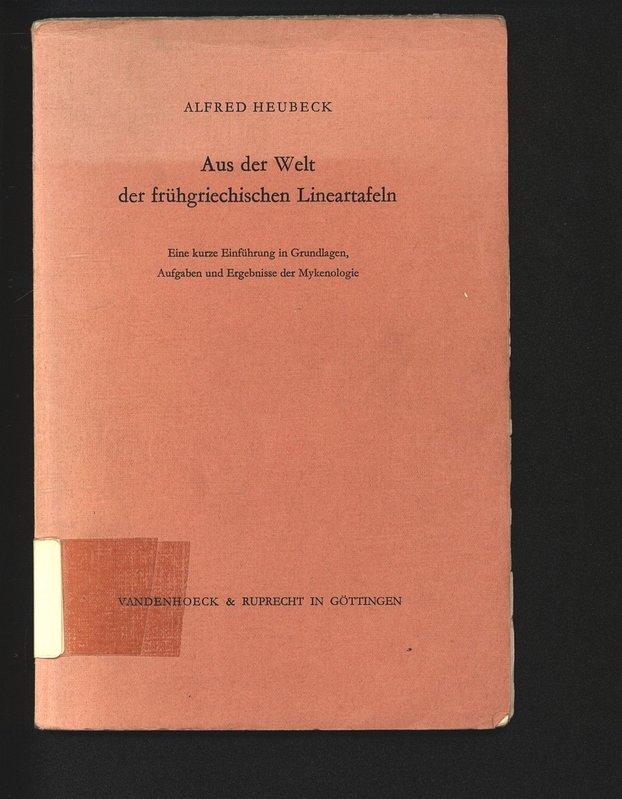 Aus der Welt der frühgriechischen Lineartafeln. Eine: Heubeck, Alfred: