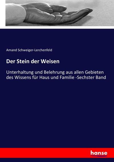 Der Stein der Weisen : Unterhaltung und: Amand Schweiger-Lerchenfeld