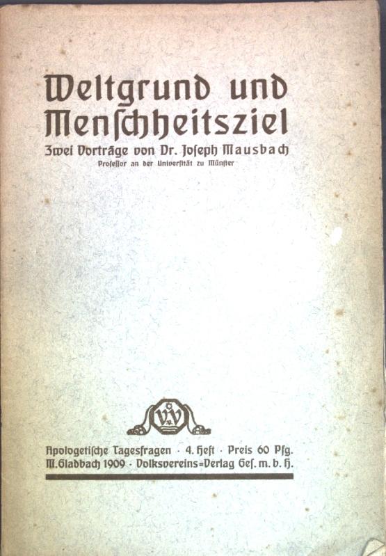 Weltgrund und Menschheitsziel; zwei Vorträge.: Mausbach, Joseph: