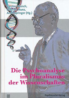 Die Psychoanalyse im Pluralismus der Wissenschaften. Bibliothek der Psychoanalyse. - Münch, Karsten [Hrsg.] u.a.