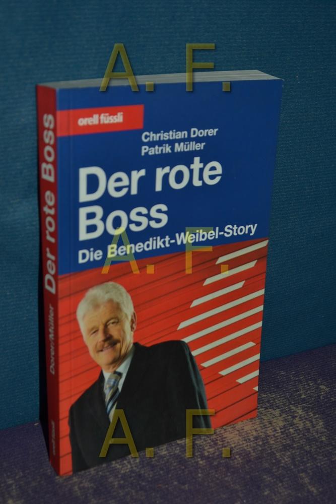 Der rote Boss : die Benedikt-Weibel-Story.: Dorer, Christian und