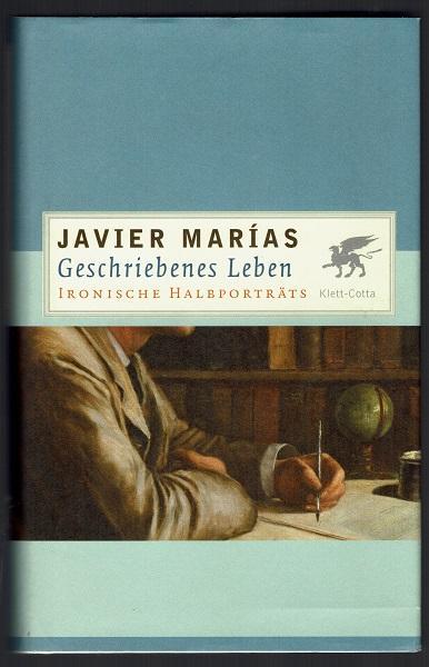 Geschriebenes Leben. Ironische Halbporträts. Aus dem Spanischen übersetzt von Carina von Enzenberg - Marías, Javier