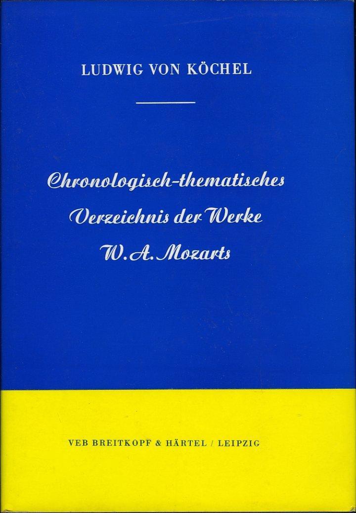 Chronologisch-thematisches Verzeichnis sämtlicher Tonwerke Wolfgang Amadé Mozarts: KÖCHEL, Ludwig Ritter