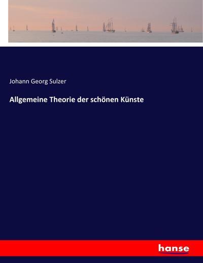 Allgemeine Theorie der schönen Künste: Johann Georg Sulzer