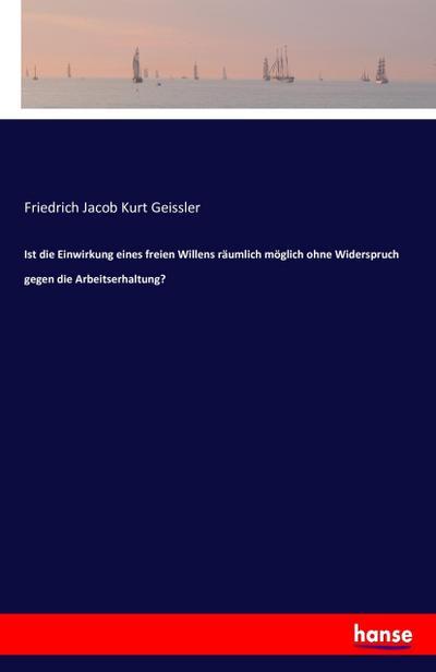Ist die Einwirkung eines freien Willens räumlich: Friedrich Jacob Kurt