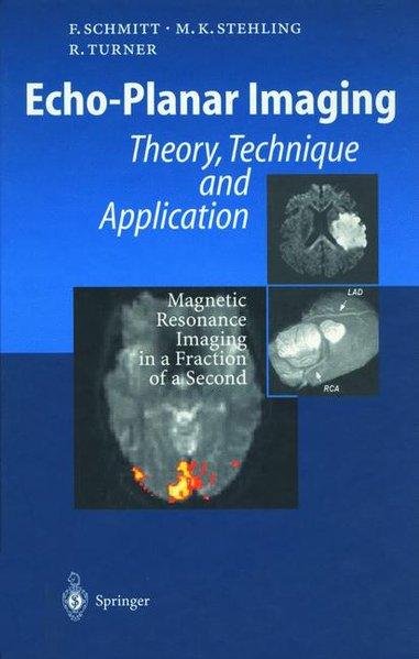 Echo-Planar Imaging: Theory, Technique and Application: Schmitt, Franz, Michael