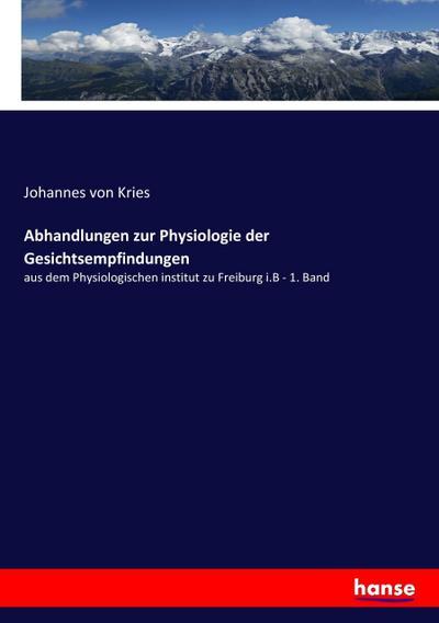 Abhandlungen zur Physiologie der Gesichtsempfindungen : aus: Johannes Von Kries