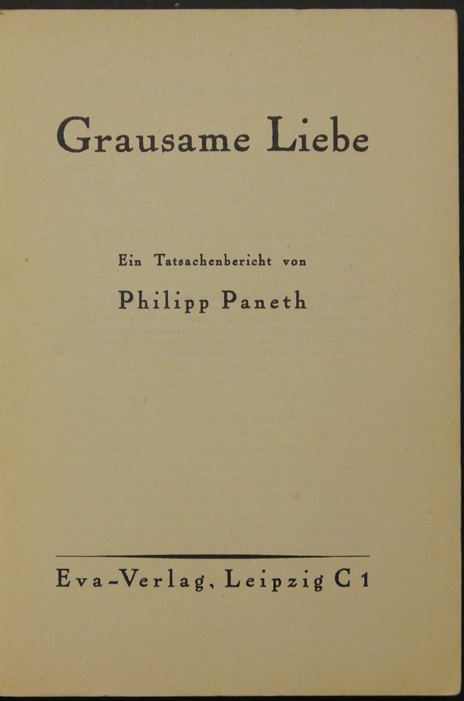 Grausame Liebe. Ein Tatsachenbericht.: Paneth, Philipp.