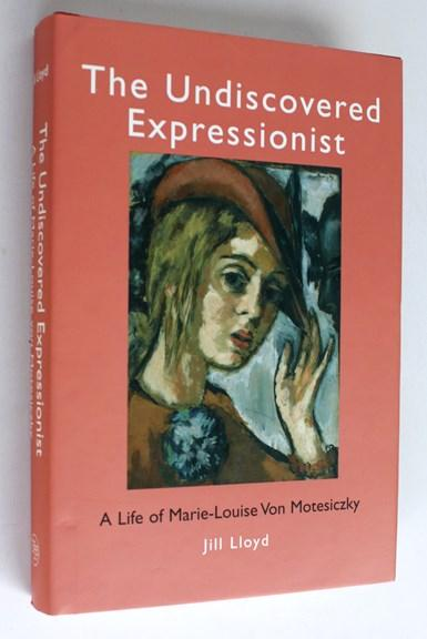 The Undiscovered Expressionist. A life of Marie-Louise Von Motesiczky - Jill Lloyd