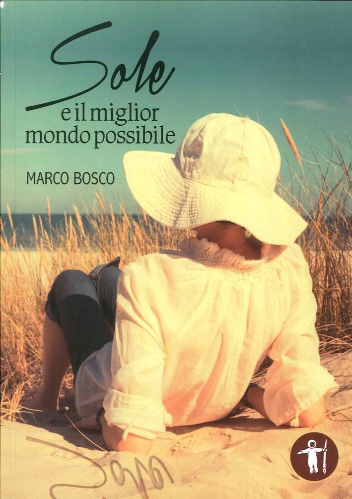 Sole e il Miglior Mondo Possibile - Bosco Marco