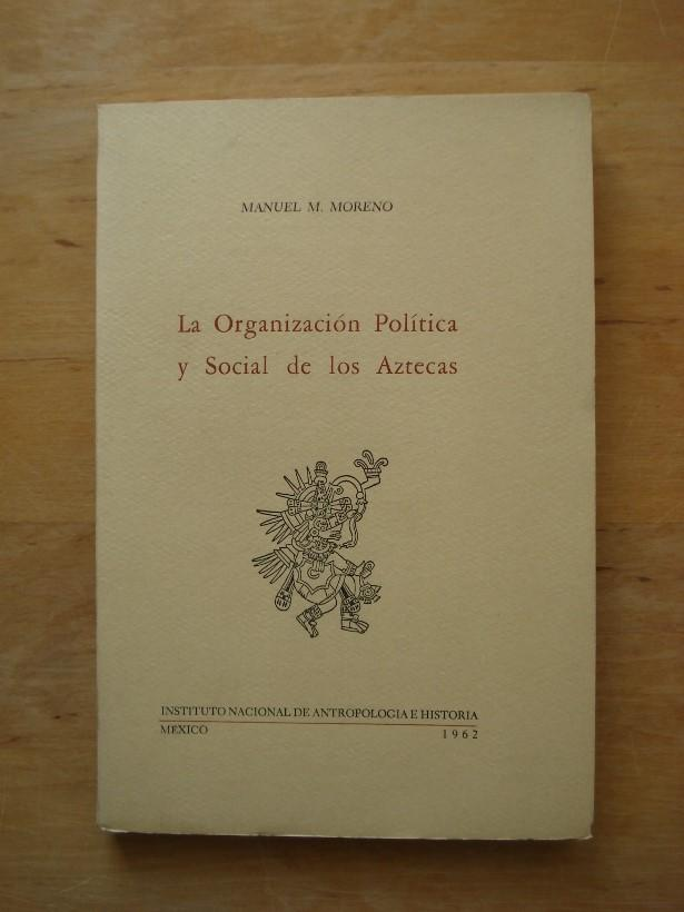 La Organizacion Politica y Social de los: Moreno, Manuel M.