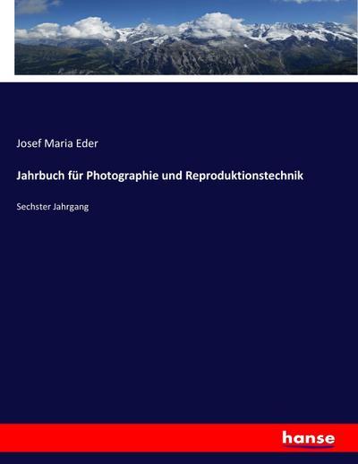 Jahrbuch für Photographie und Reproduktionstechnik : Sechster: Josef Maria Eder