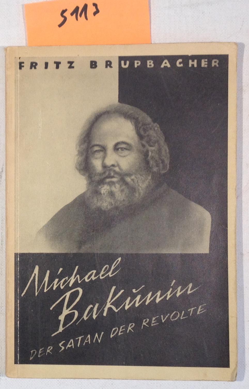 Michael Bakunin - Der Satan Der Revolte: Brupbacher, Fritz