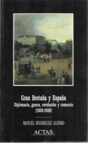 Gran Bretaña y España. Diplomacia, guerra, revolución y comercio (1833-1839) - Rodríguez Alonso, Manuel
